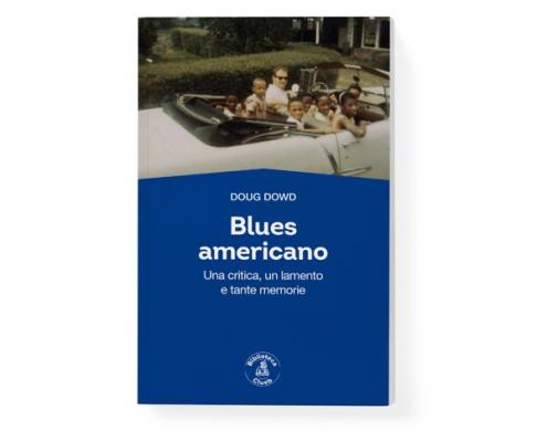 Blues americano. Una critica, un lamento e tante memorie