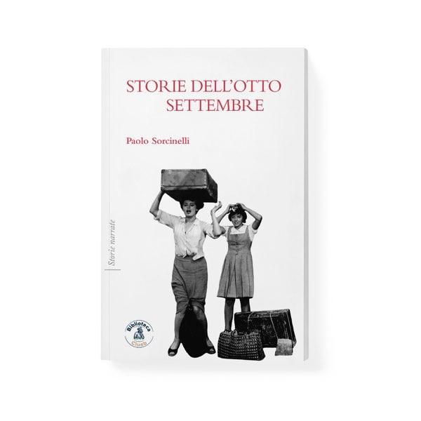 Storie dell'8 settembre, di Paolo Sorcinelli