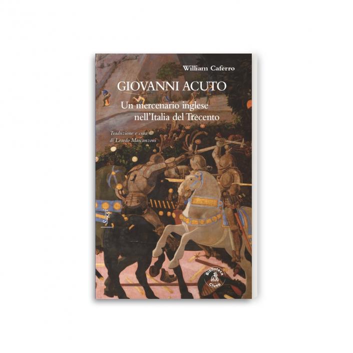 Giovanni Acuto. Un mercenario inglese nell'Italia del Trecento Traduzione e cura di Leardo Mascanzoni